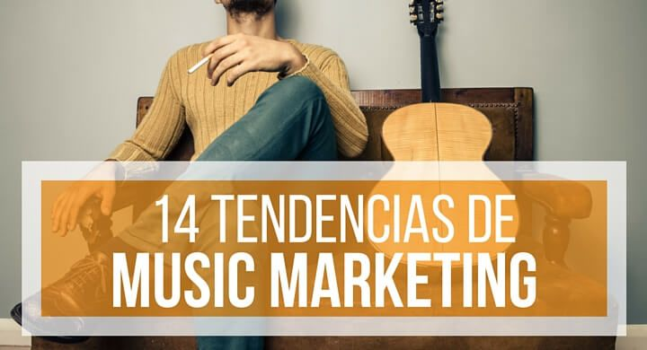 TENDENCIAS DE MUSIC MARKETING