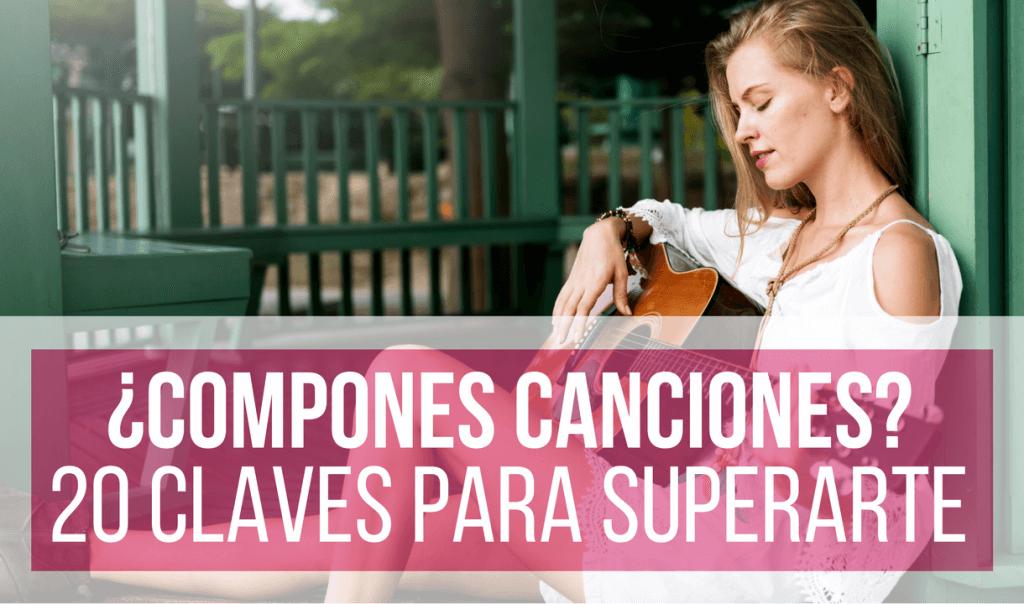 20 Claves Para Componer Canciones Desde Cero
