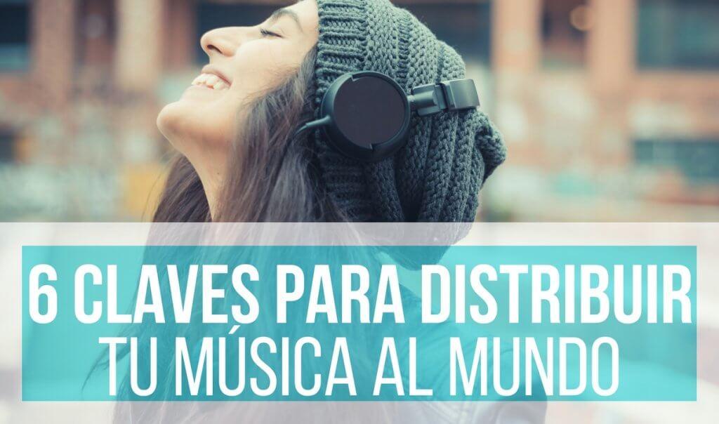 6 Claves Para Distribuir Tu Música Al Mundo