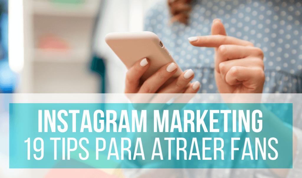 Marketing En Instagram: 19 Tips Para Atraer Nuevos Fans Como Moscas